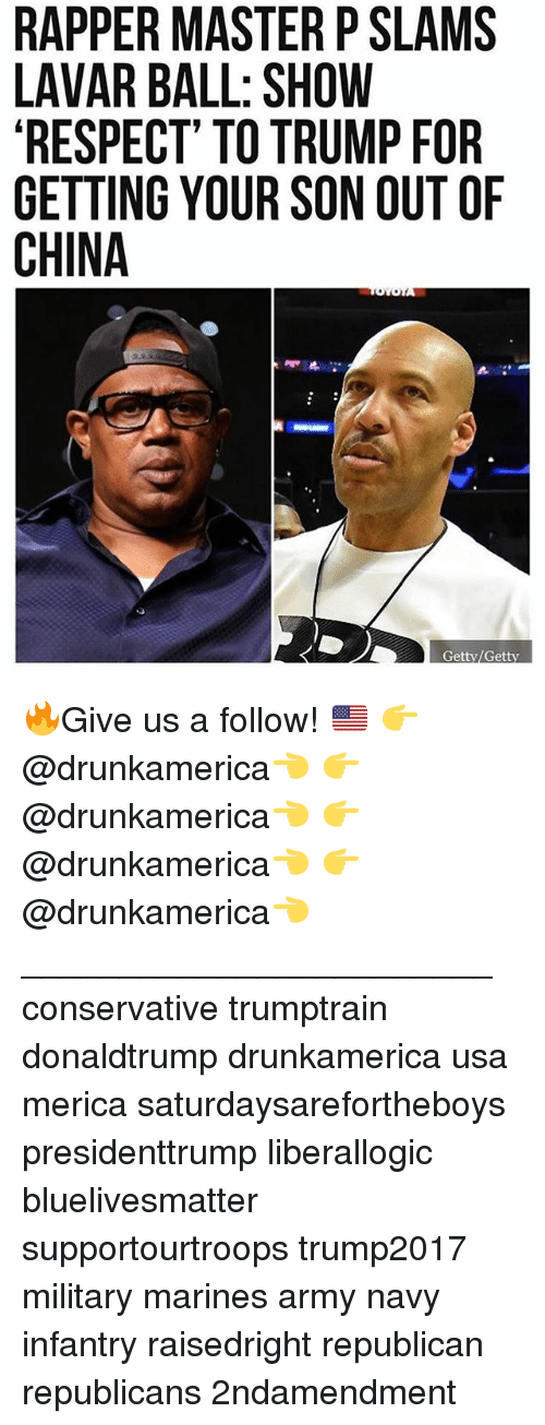 army navy: RAPPER MASTER P SLAMS  LAVAR BALL: SHOW  RESPECT' TO TRUMP FOR  GETTING YOUR SON OUT OF  CHINA  Getty/Getty 🔥Give us a follow! 🇺🇸 👉@drunkamerica👈 👉@drunkamerica👈 👉@drunkamerica👈 👉@drunkamerica👈 ________________________ conservative trumptrain donaldtrump drunkamerica usa merica saturdaysarefortheboys presidenttrump liberallogic bluelivesmatter supportourtroops trump2017 military marines army navy infantry raisedright republican republicans 2ndamendment