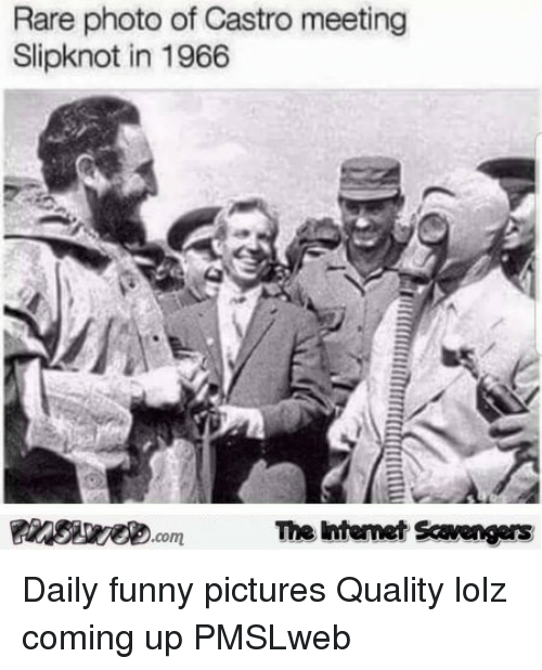 castro: Rare photo of Castro meeting  Slipknot in 1966  The htemet Scavengers <p>Daily funny pictures  Quality lolz coming up  PMSLweb </p>