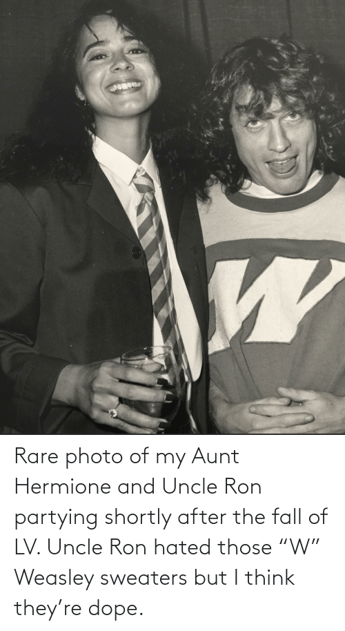 """sweaters: Rare photo of my Aunt Hermione and Uncle Ron partying shortly after the fall of LV. Uncle Ron hated those """"W"""" Weasley sweaters but I think they're dope."""