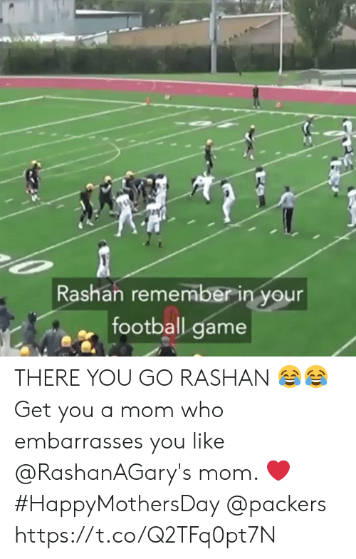 football game: Rashan remember in your  football game THERE YOU GO RASHAN 😂😂  Get you a mom who embarrasses you like @RashanAGary's mom. ❤️ #HappyMothersDay @packers https://t.co/Q2TFq0pt7N