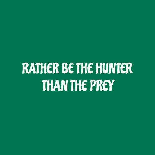 Rather Be: RATHER BE THE HUNTER  THAN THE PREY