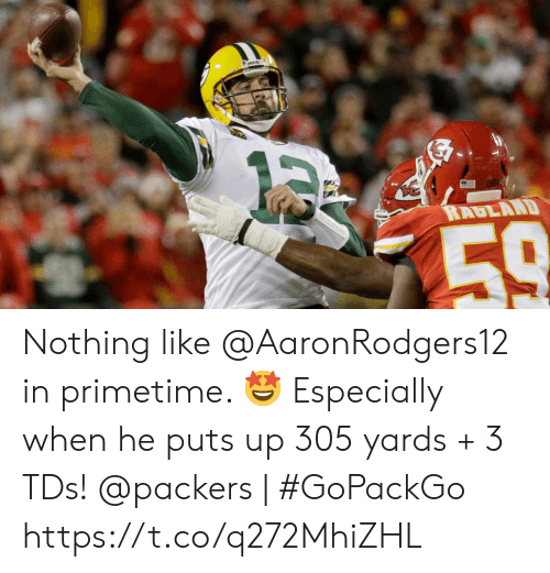 Memes, Packers, and 🤖: RAULAND  59 Nothing like @AaronRodgers12 in primetime. 🤩  Especially when he puts up 305 yards + 3 TDs!   @packers | #GoPackGo https://t.co/q272MhiZHL