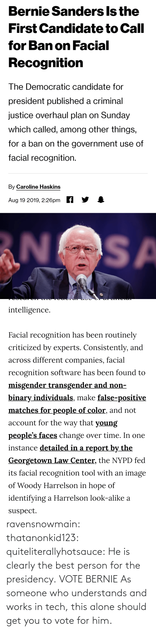 person: ravensnowmain: thatanonkid123:  quiteliterallyhotsauce:   He is clearly the best person for the presidency.     VOTE BERNIE  As someone who understands and works in tech, this alone should get you to vote for him.