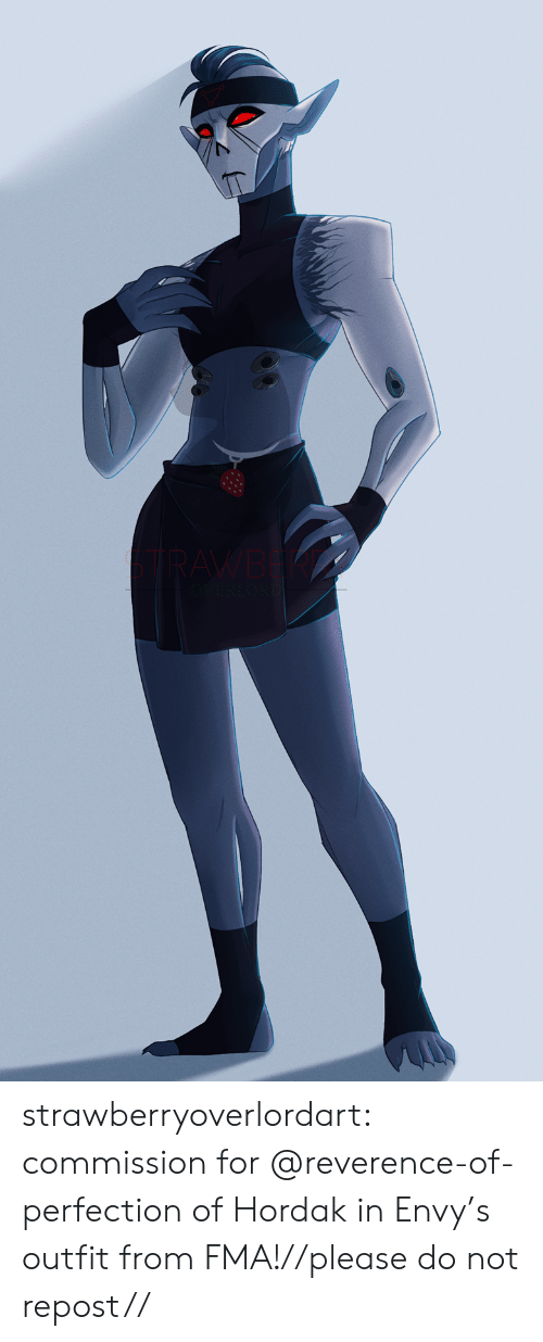 Please Do: RAWB  VERLO strawberryoverlordart:  commission for @reverence-of-perfection of Hordak in Envy's outfit from FMA!//please do not repost//