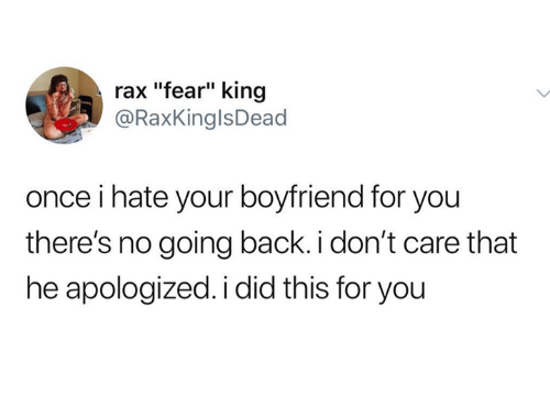"""Raxs: rax """"fear"""" king  @RaxKinglsDead  once i hate your boyfriend for you  there's no going back. i don't care that  he apologized. i did this for you"""