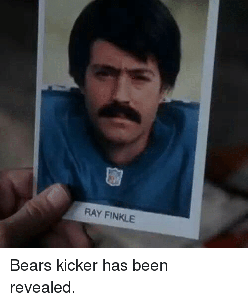 Memes, Bears, and Been: RAY FINKLE Bears kicker has been revealed.