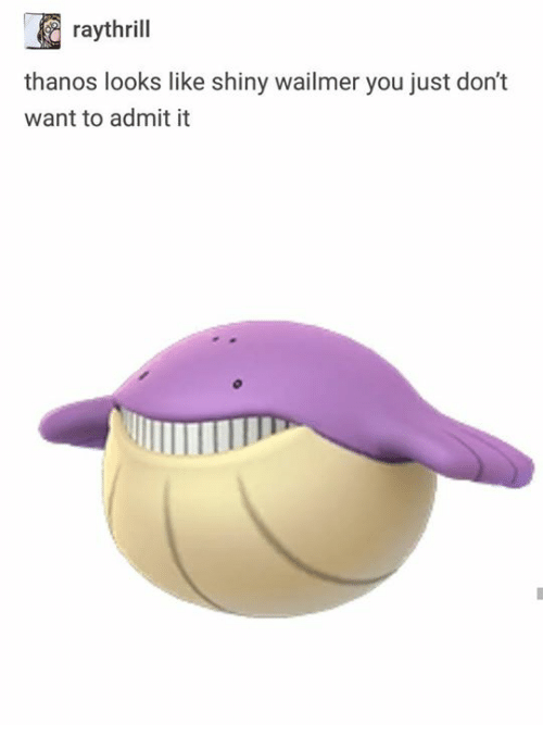 Humans of Tumblr, Thanos, and You: raythrill  thanos looks like shiny wailmer you just don't  want to admit it