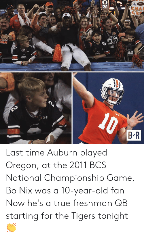 Championship: RCHA  CR  BCS  A  CAM  LE!  10  BR  LD  OF Last time Auburn played Oregon, at the 2011 BCS National Championship Game, Bo Nix was a 10-year-old fan  Now he's a true freshman QB starting for the Tigers tonight 👏