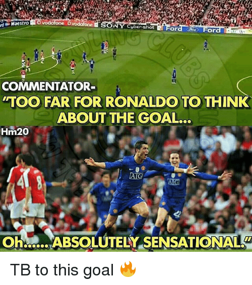 ohm: rd  Maestro  NY Cuber shot  ord  For  COMMENTATOR  TOO FAR FOR RONALDO TO THINK  ABOUT THE GOAL..  Hm20  OHM ABSOLUTELY SENSATIONAL  Oh:ABSOLUTELY SENSATIONAL TB to this goal 🔥
