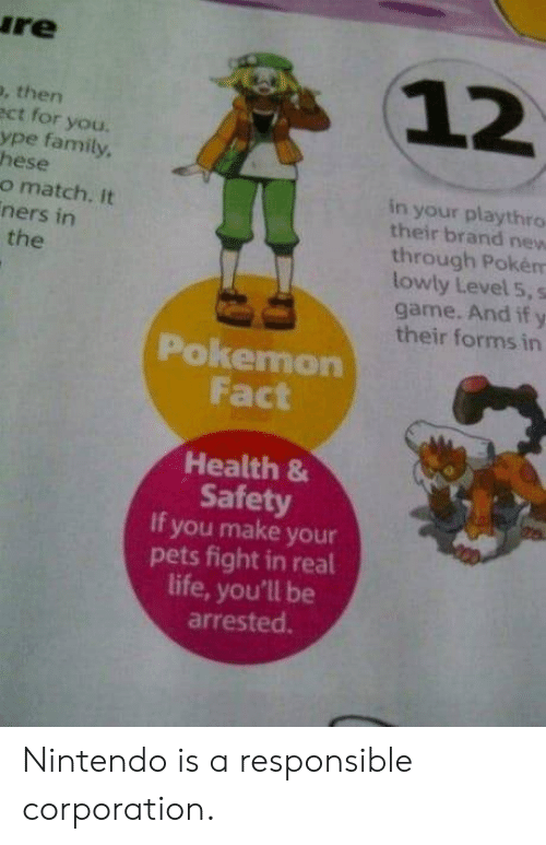 the pokemon: re  12  , then  ct for you.  ype family  hese  o match. It  ners in  in your playthro  their brand new  through Pokém  lowly Level 5, s  game. And if y  their forms in  the  Pokemon  Fact  Health 8  Safety  If you make your  pets fight in real  life, you'll be  arrested. Nintendo is a responsible corporation.