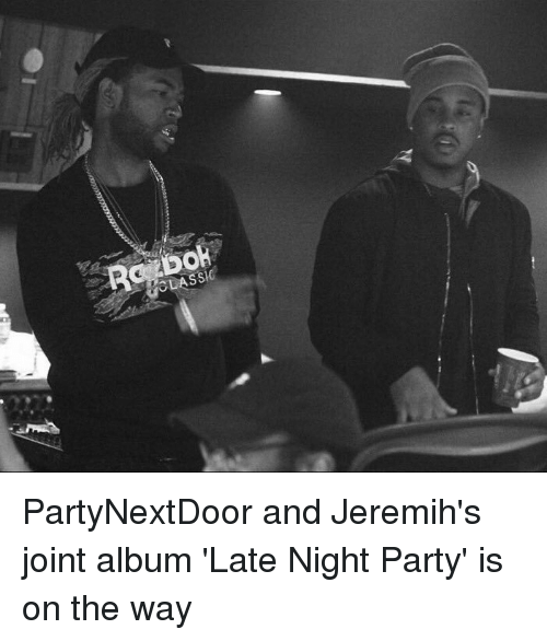 jeremih: Re Dok PartyNextDoor and Jeremih's joint album 'Late Night Party' is on the way