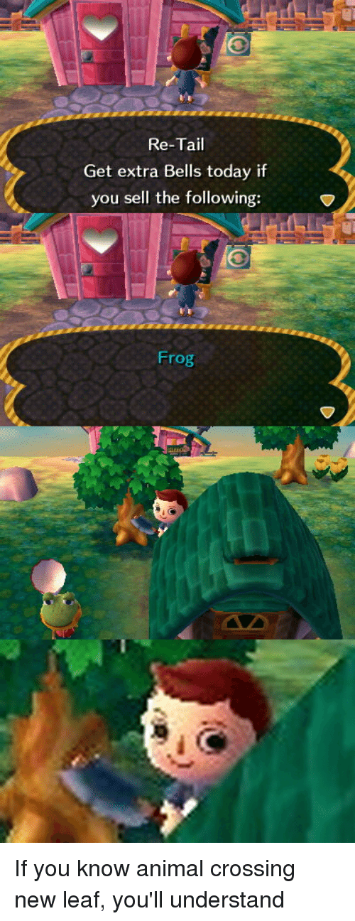 Animal, The Following, and Today: Re-Tail  Get extra Bells today if  you sell the following:  Frog If you know animal crossing new leaf, you'll understand