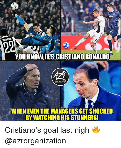 nigh: re  YOU KNOWITS CRISTIANORONALDO  ORGANIZATION  WHEN EVEN THE MANAGERS GETSHOCKED  BY WATCHING HIS STUNNERS Cristiano's goal last nigh 🔥 @azrorganization