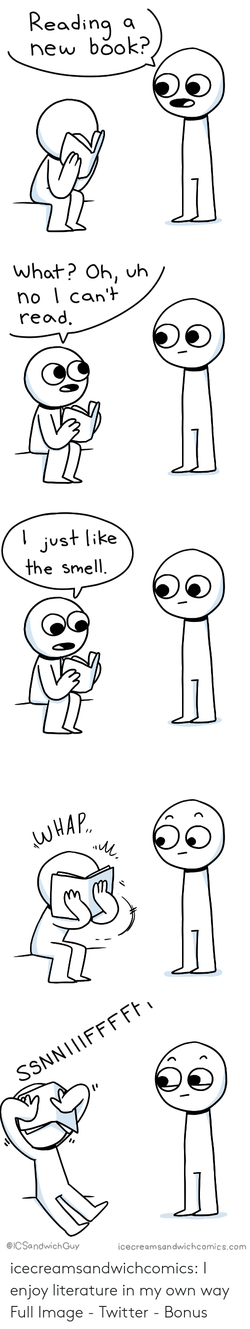 Whap: Reading  book?  new   what? Oh, uh  no can't  read.   just like  the smell.   WHAP   SSNNI|IFFFF  @ICSandwich Guy  icecreamsandwichcomics.com icecreamsandwichcomics:   I enjoy literature in my own way   Full Image - Twitter - Bonus