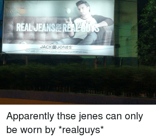 Apparently, I Am Very Badass, and Salt: REAL JEANSRE  JACKEJONES  SALT LAKE CITY CENTRE SO
