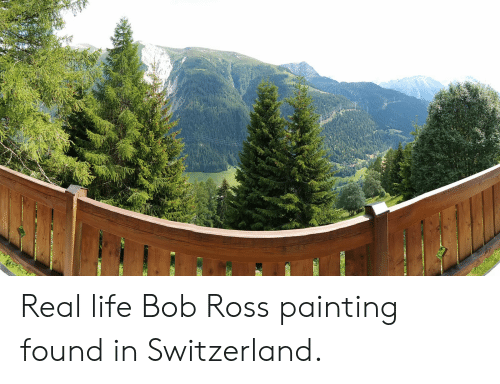 Life, Bob Ross, and Switzerland: Real life Bob Ross painting found in Switzerland.