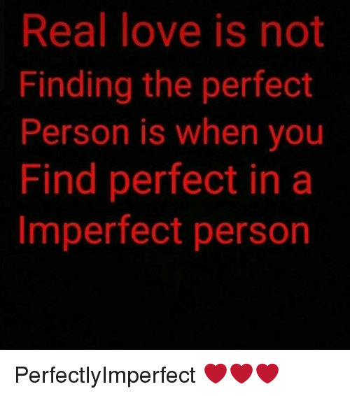 Love, Memes, And 🤖: Real Love Is Not Finding The Perfect Person Is