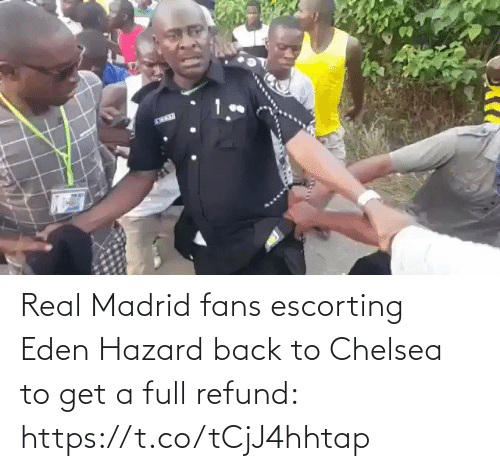 hazard: Real Madrid fans escorting Eden Hazard back to Chelsea to get a full refund: https://t.co/tCjJ4hhtap