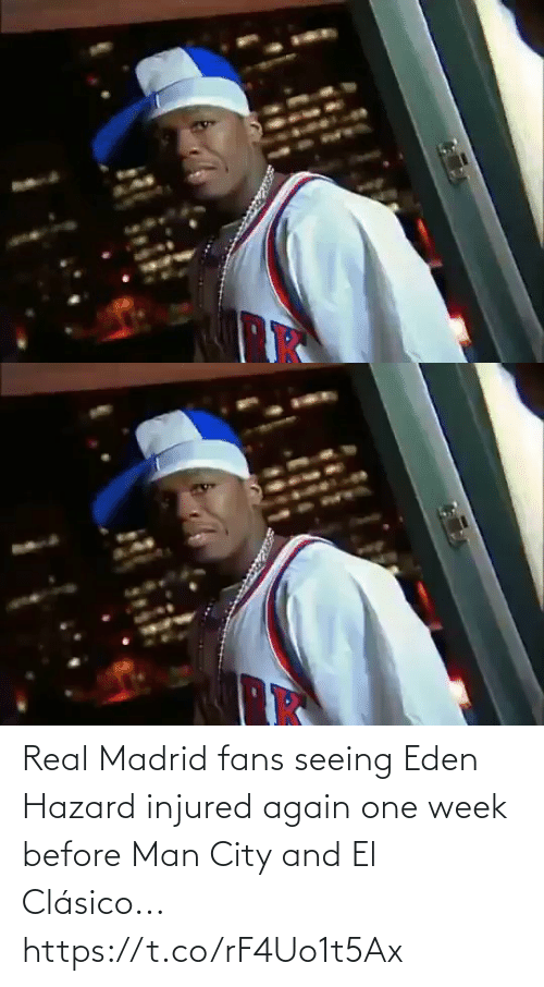 madrid: Real Madrid fans seeing Eden Hazard injured again one week before Man City and El Clásico... https://t.co/rF4Uo1t5Ax