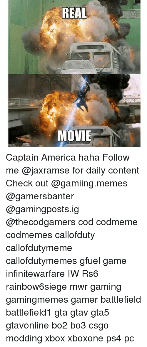 America, Memes, and Ps4: REAL  MOVIE Captain America haha Follow me @jaxramse for daily content Check out @gamiing.memes @gamersbanter @gamingposts.ig @thecodgamers cod codmeme codmemes callofduty callofdutymeme callofdutymemes gfuel game infinitewarfare IW Rs6 rainbow6siege mwr gaming gamingmemes gamer battlefield battlefield1 gta gtav gta5 gtavonline bo2 bo3 csgo modding xbox xboxone ps4 pc