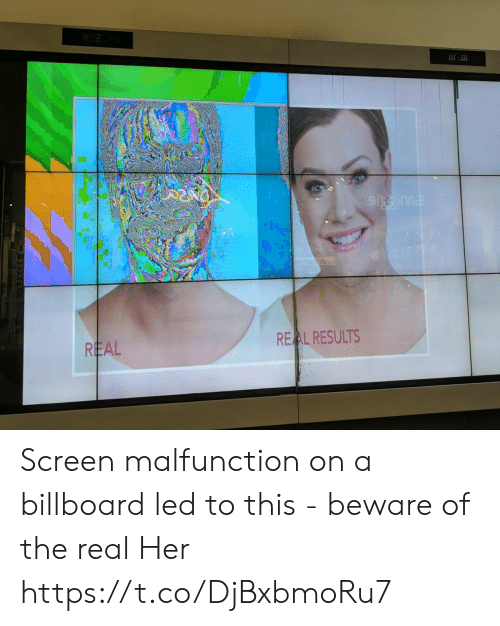 Billboard, The Real, and Her: REAL RESULTS  REAL Screen malfunction on a billboard led to this - beware of the real Her https://t.co/DjBxbmoRu7