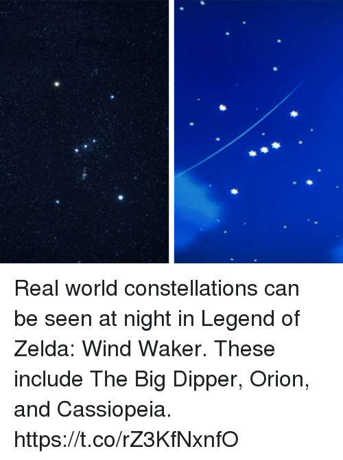 legend of zelda wind waker: Real world constellations can be seen at night in Legend of Zelda: Wind Waker. These include The Big Dipper, Orion, and Cassiopeia. https://t.co/rZ3KfNxnfO