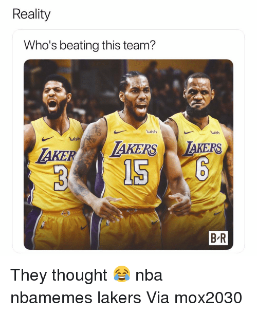 Taker: Reality  Who's beating this team?  wish  wish  TAKER AKERS AKERS  156  0  ARE  B R They thought 😂 nba nbamemes lakers Via mox2030