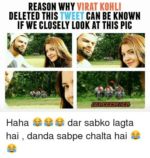 koh: REASON WHY  VIRAT KOHLI  DELETED THIS  TWEET CAN BE KNOWN  IF WE CLOSELY LOOK AT THIS PIC  BAURANG BAL Haha 😂😂😂 dar sabko lagta hai , danda sabpe chalta hai 😂😂