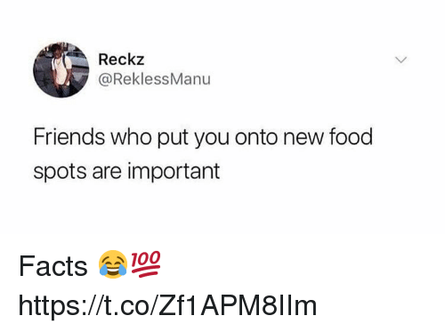 Facts, Food, and Friends: Reckz  @ReklessManu  Friends who put you onto new food  spots are important Facts 😂💯 https://t.co/Zf1APM8IIm