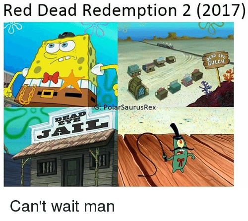 Memes, Red Dead Redemption, and 🤖: Red Dead Redemption 2 (2017)  GULCH  PolarSaurusRex Can't wait man