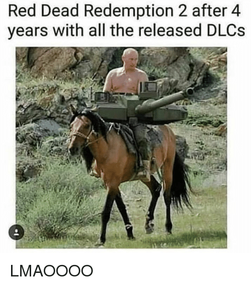 Dank Memes, Red Dead Redemption, and All The: Red Dead Redemption 2 after 4  years with all the released DLCs LMAOOOO