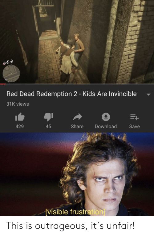 Kids, Outrageous, and Red Dead Redemption: Red Dead Redemption 2 - Kids Are Invincible  31K views  429  Share  45  Download  Save  {visible frustration This is outrageous, it's unfair!