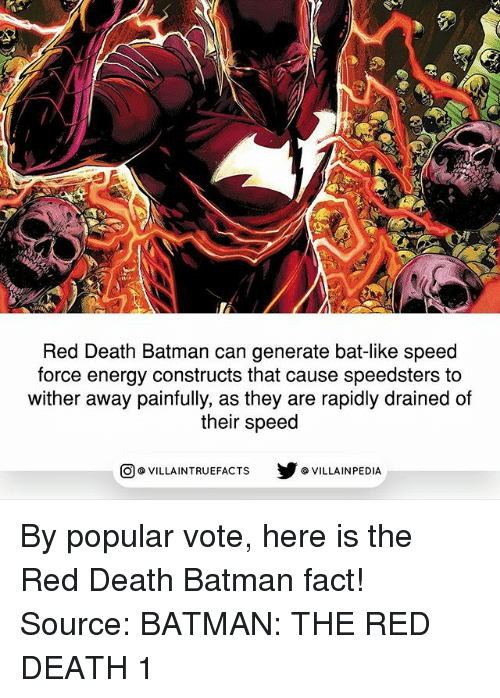 Batman, Energy, and Memes: Red Death Batman can generate bat-like speed  force energy constructs that cause speedsters to  wither away painfully, as they are rapidly drained of  their speed  回@VILLA IN TRUEFACTS  步@VILLA IN PEDI By popular vote, here is the Red Death Batman fact! Source: BATMAN: THE RED DEATH 1
