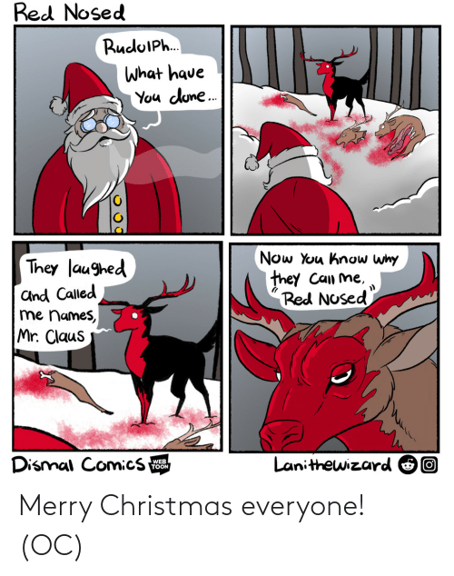 Merry Christmas: Red Nosed  RuduIPh.  What have  You dune.  Now You know why  they Can me,  Red Nosed  They laughed  and Called  me names,  Mr. Claus  Dismal Comics  Lanithewizard O0  WEB  TOON Merry Christmas everyone! (OC)
