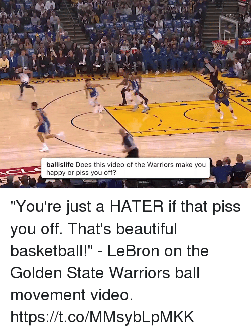 """Basketball, Beautiful, and Golden State Warriors: RED  Sta  ballislife Does this video of the Warriors make you  happy or piss you off? """"You're just a HATER if that piss you off. That's beautiful basketball!"""" - LeBron on the Golden State Warriors ball movement video.   https://t.co/MMsybLpMKK"""