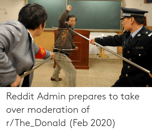 The Donald: Reddit Admin prepares to take over moderation of r/The_Donald (Feb 2020)
