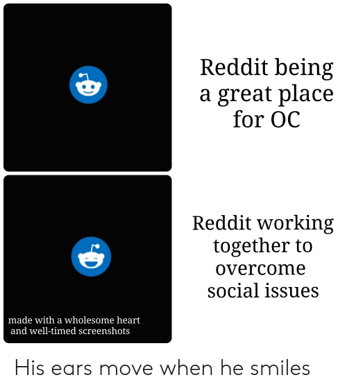 Wholesome Heart: Reddit being  a great place  for OC  Reddit working  together to  overcome  social issues  made with a wholesome heart  and well-timed screenshots His ears move when he smiles