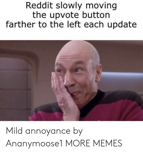 Dank, Memes, and Reddit: Reddit slowly moving  the upvote button  farther to the left each update Mild annoyance by Ananymoose1 MORE MEMES