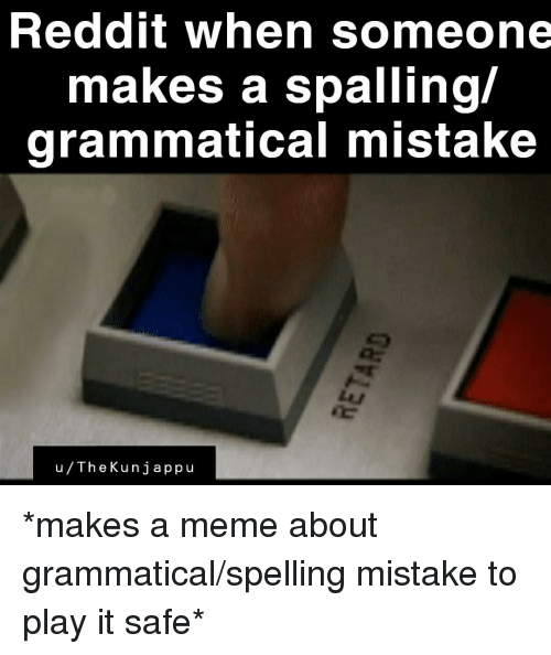 Reddit When Someone Makes a Spalling Grammatical Mistake