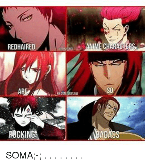 Memes, 🤖, and Soma: REDHAIRED  ARE  ROCKING  NIME C  SO SOMA;-; . . . . . . . .