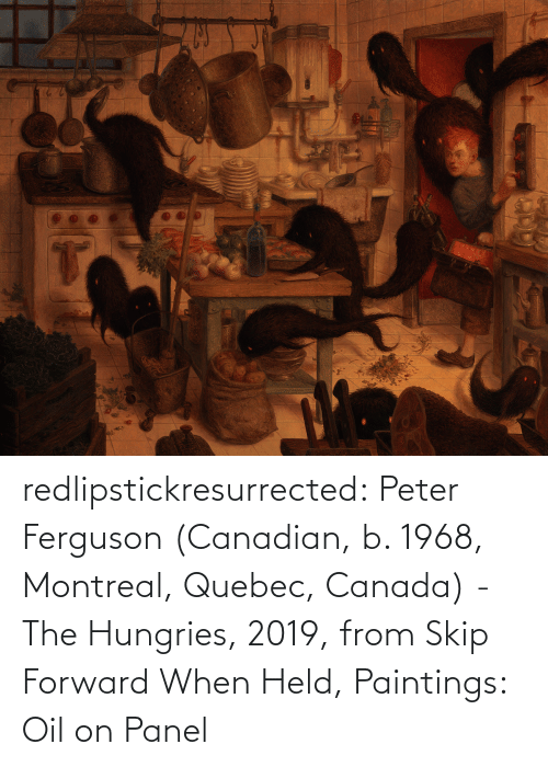 Forward: redlipstickresurrected:  Peter Ferguson (Canadian, b. 1968, Montreal, Quebec, Canada) - The Hungries, 2019, from Skip Forward When Held, Paintings: Oil on Panel