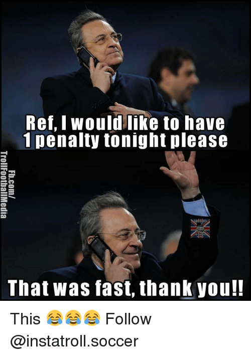 That Was Fast: Ref, I would like to have  1 penalty tonight please  That was fast, thank you!! This 😂😂😂 Follow @instatroll.soccer