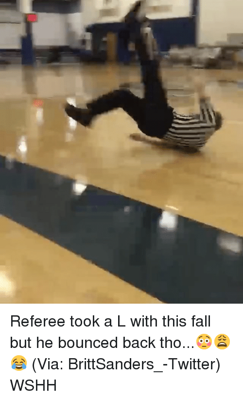Bounc: Referee took a L with this fall but he bounced back tho...😳😩😂 (Via: BrittSanders_-Twitter) WSHH