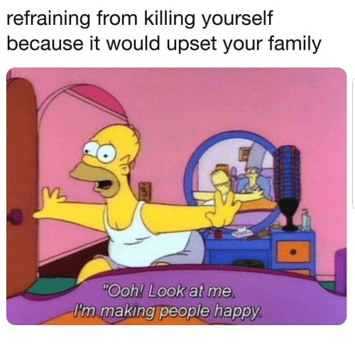 """Family, Happy, and Look: refraining from killing yourself  because it would upset your family  m.  """"Ooh! Look at me  'n making people happy"""