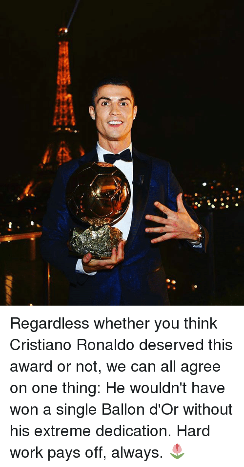 Cristiano Ronaldo, Memes, and Work: Regardless whether you think Cristiano Ronaldo deserved this award or not, we can all agree on one thing: He wouldn't have won a single Ballon d'Or without his extreme dedication. Hard work pays off, always. 🌷
