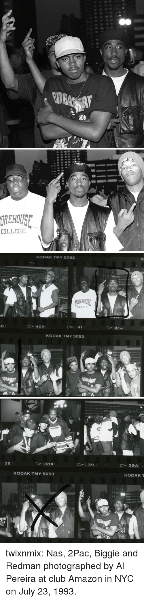 Amazon, Club, and College: REHOUS  COLLEGE   KODAK TMY 5053  OREHOUSE  COLLEGE  2  14OA  41  KODAK TMY 5053   38  138A  39  39A  KODAK TMY 5053  KODAKT twixnmix:  Nas, 2Pac, Biggie and Redman photographed by Al Pereira   at club Amazon in NYC on July 23, 1993.