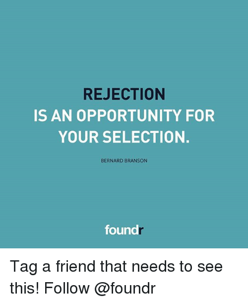Branson: REJECTION  IS AN OPPORTUNITY FOR  YOUR SELECTION.  BERNARD BRANSON  foundr Tag a friend that needs to see this! Follow @foundr