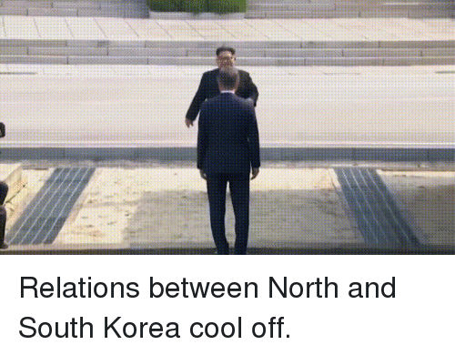 Cool Off: Relations between North and South Korea cool off.
