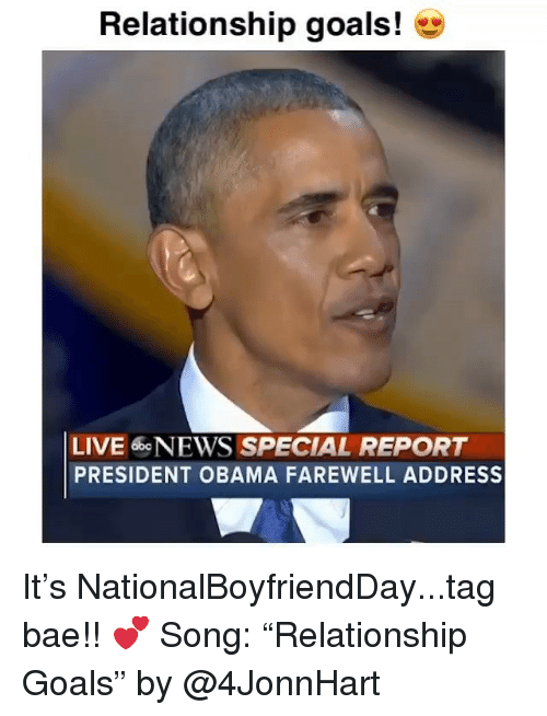 "Bae, Funny, and Goals: Relationship goals!  LIVE 6beNEWS SPECIAL REPORT  PRESIDENT OBAMA FAREWELL ADDRESS It's NationalBoyfriendDay...tag bae!! 💕 Song: ""Relationship Goals"" by @4JonnHart"
