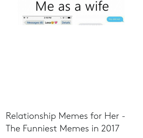 Memes, Her, and What: Relationship Memes for Her - The Funniest Memes in 2017